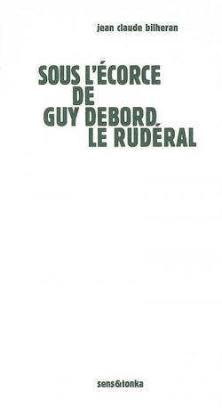 CV Sous l'écorce de Guy Debord le rudéral Jean Claude Bilheran